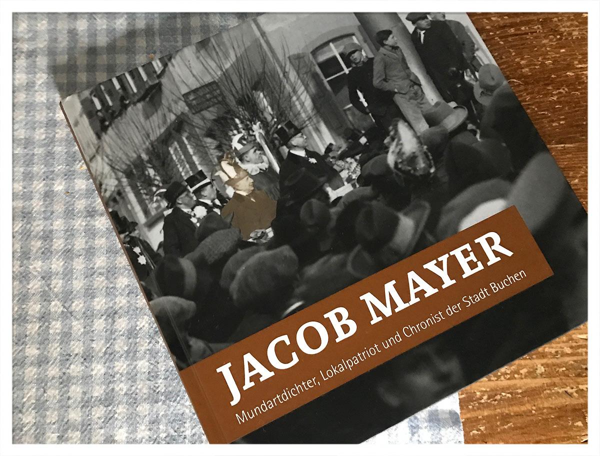 Jacob Mayer, Mundartdichter, Lokalpatriot und Chronist der Stadt Buchen